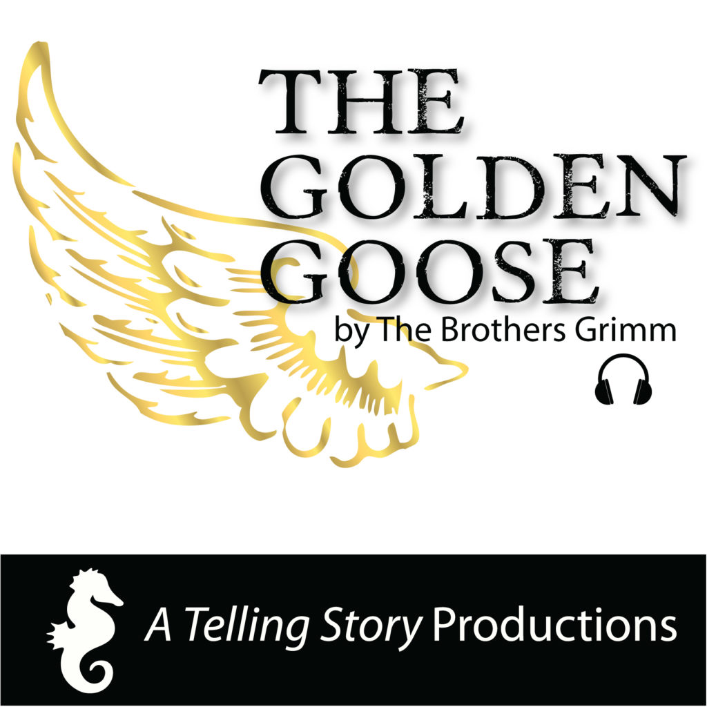 The Golden Goose by The Brothers Grimm A Telling Story Productions