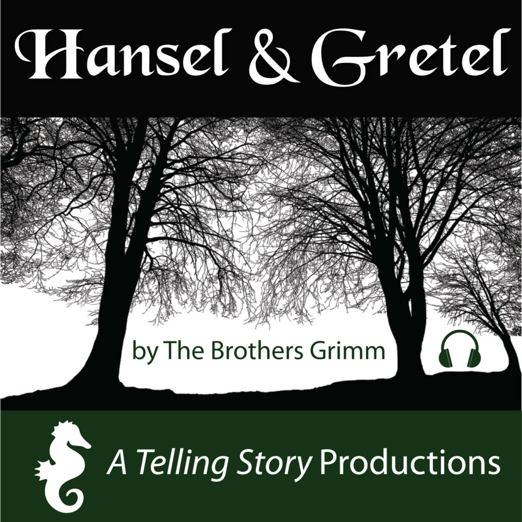 Hansel and Gretel by The Brothers Grimm A Telling Story Productions