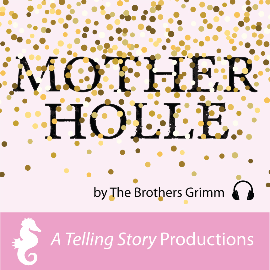 Mother Holle by The Brothers Grimm A Telling Story Productions