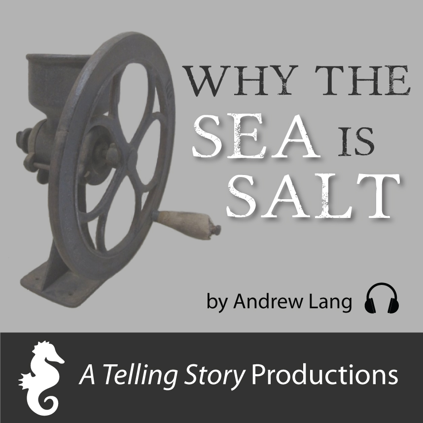 Why the Sea is Salt by Andrew Lang A Telling Story Productions