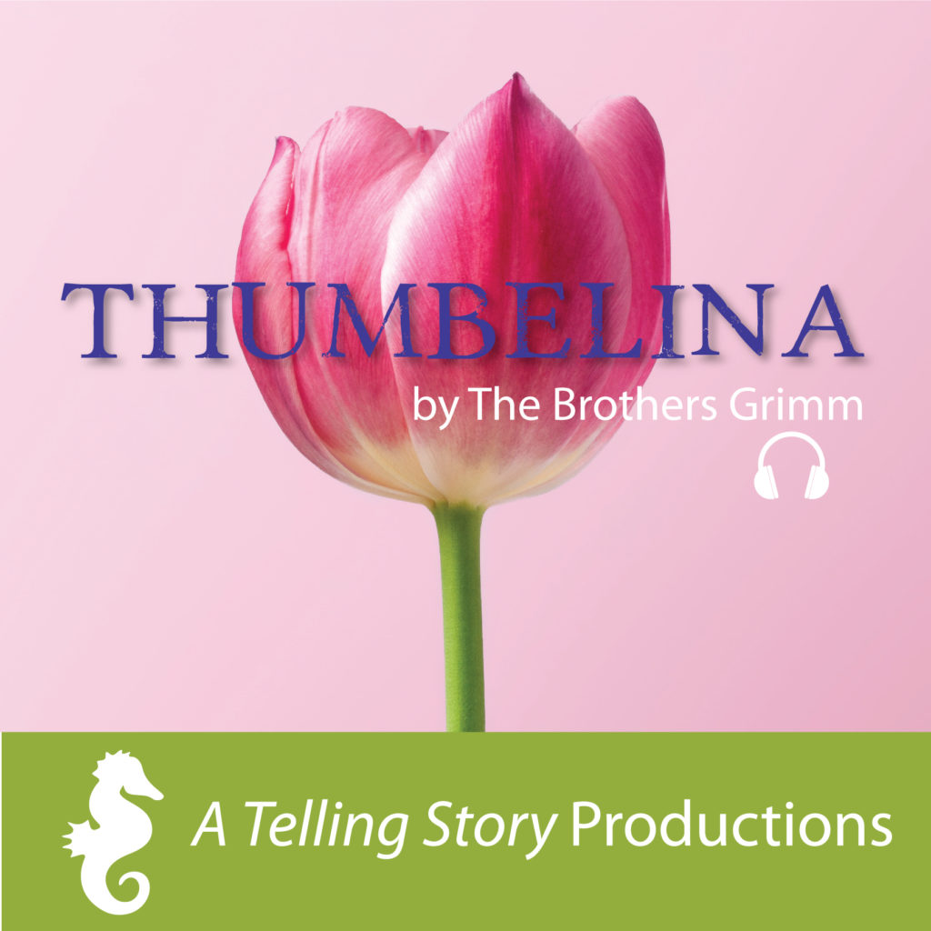 Thumbelina by The Brothers Grimm A Telling Story Productions